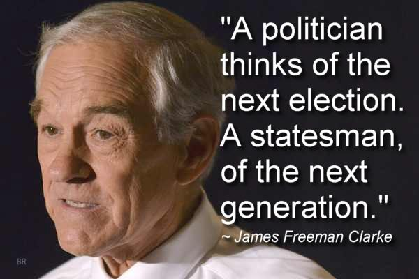 ron paul politicians think of the next election statesmen of the next generation