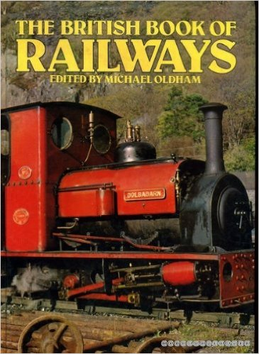 The British Book of Railways Michael Oldham